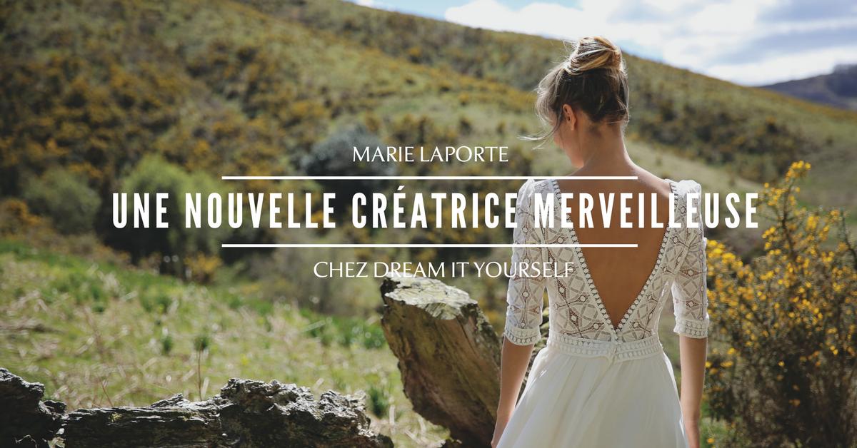 Marie Laporte, une nouvelle créatrice de robes de mariée merveilleuse chez Dream It Yourself