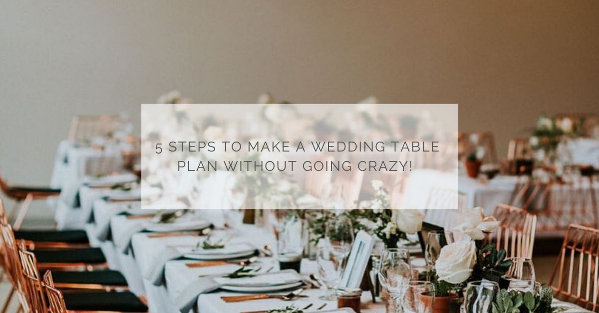 5 steps to make a wedding table plan without going crazy!