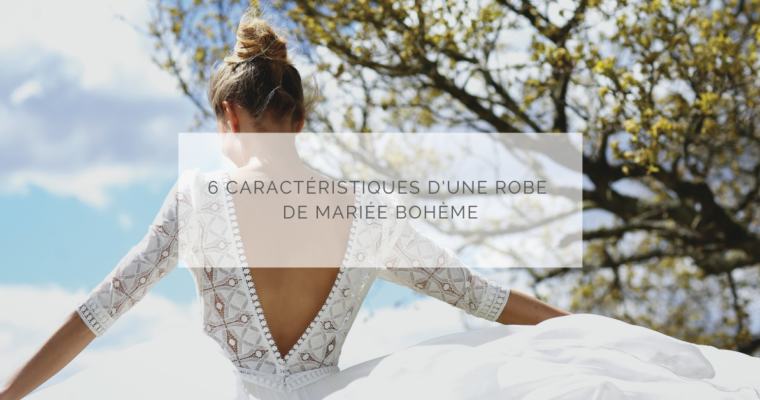 6 caractéristiques d'une robe de mariée bohème