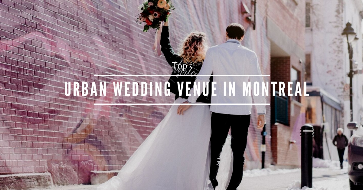 Top 5 urban wedding venues in Montreal