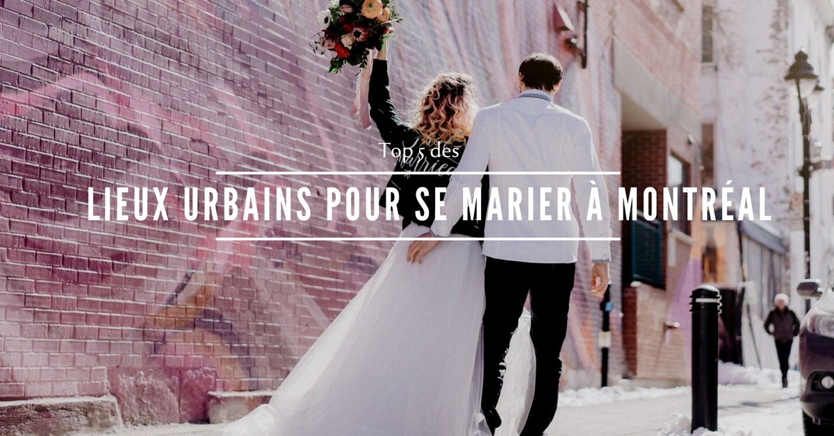 Top 5 des lieux urbains pour se marier à Montréal