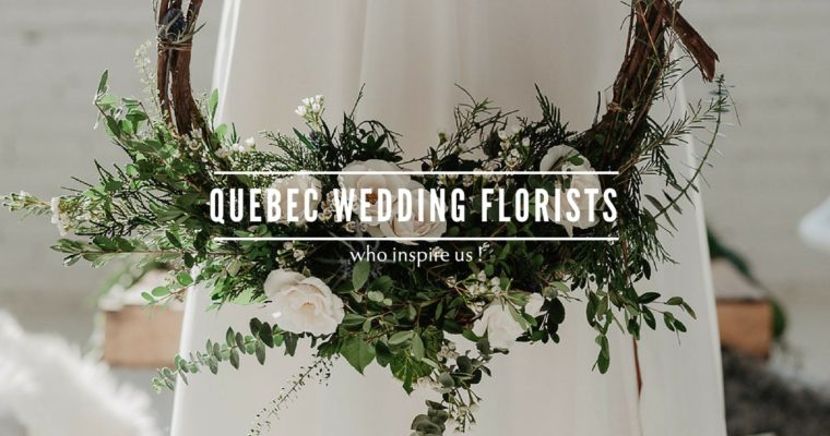 Quebec wedding florists who inspire us!