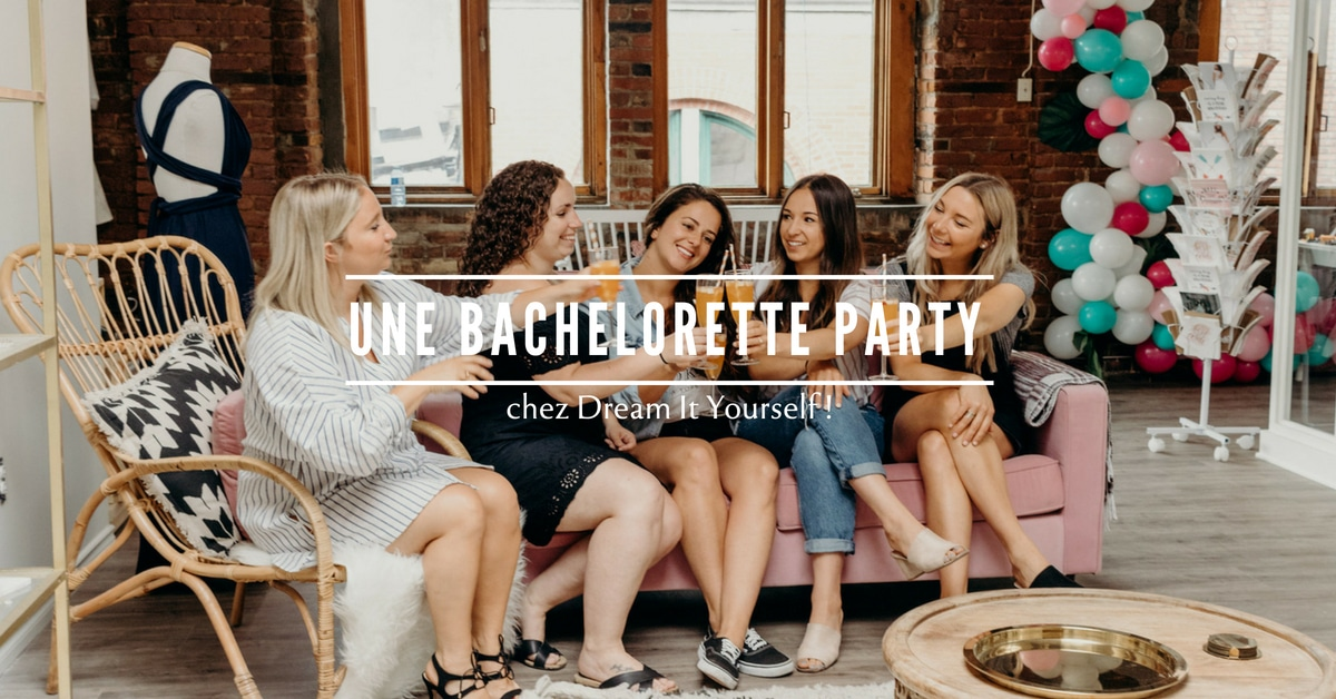 Une bachelorette party chez Dream It Yourself !