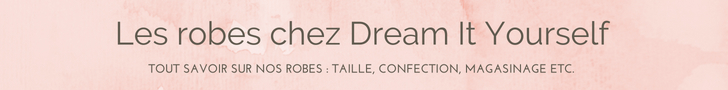 FAQ : tout savoir sur les robes de Dream It Yourself