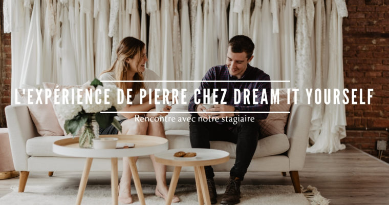 L'expérience de Pierre chez Dream It Yourself