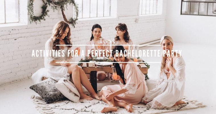 TOP 5 ACTIVITIES FOR A PERFECT BACHELORETTE PARTY