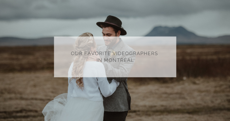 OUR FAVORITE VIDEOGRAPHERS IN MONTREAL