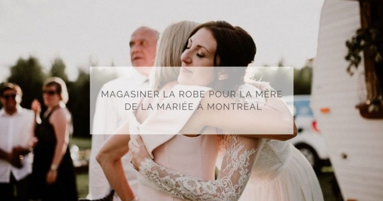 Magasiner la robe pour la mère de la mariée à Montréal