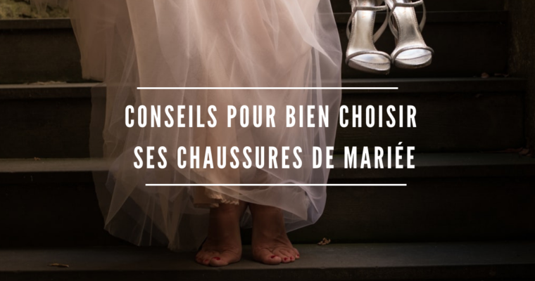 Conseils pour bien choisir ses chaussures de mariée