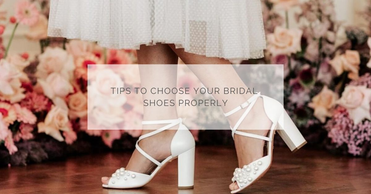 Tips to choose your bridal shoes properly
