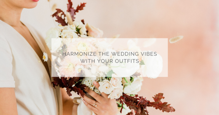 Harmonize the wedding vibes with your outfits