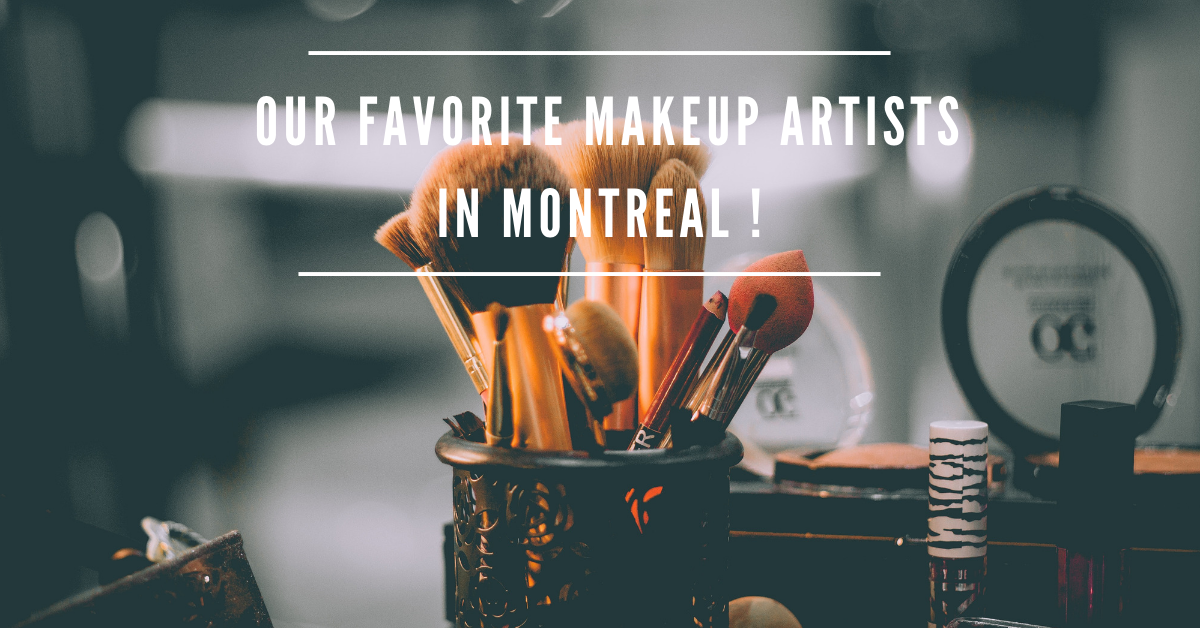 Our favorite makeup artists in Montreal !