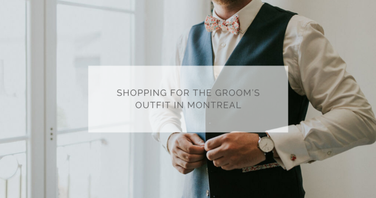 Shopping for the groom's outfit in Montréal