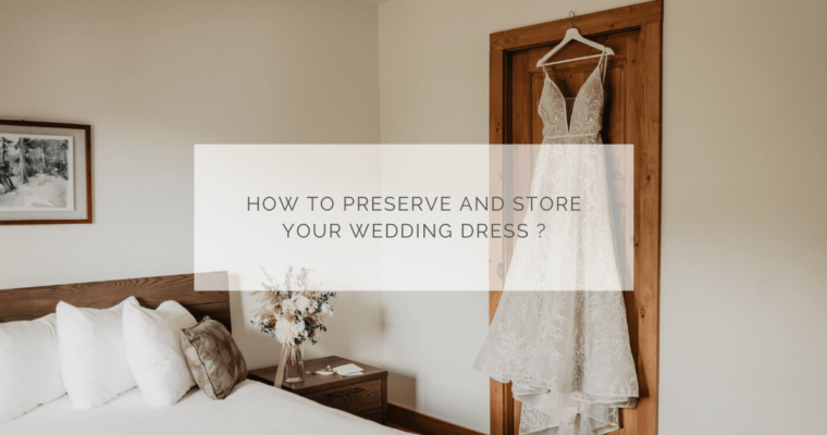 How to preserve and store your wedding dress ?