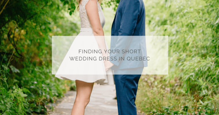Finding your short wedding dress in Quebec