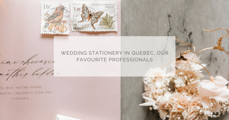 Wedding stationery in Quebec, our favourite professionals