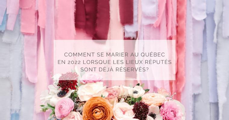 Comment se marier au Québec en 2022 lorsque les lieux réputés sont déjà réservés?